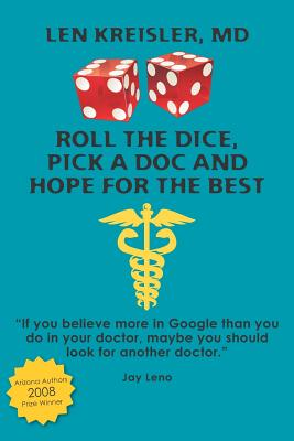 Roll the Dice, Pick a Doc and Hope for the Best By Kreisler, Len, M.d.
